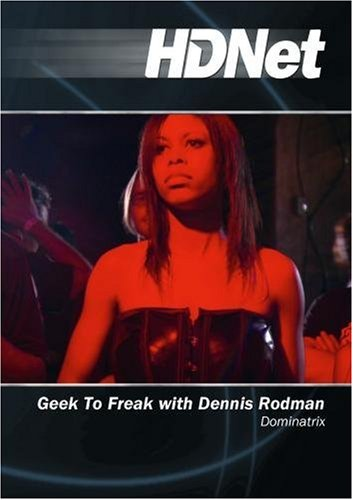 Geek To Freak with Dennis Rodman: Dominatrix