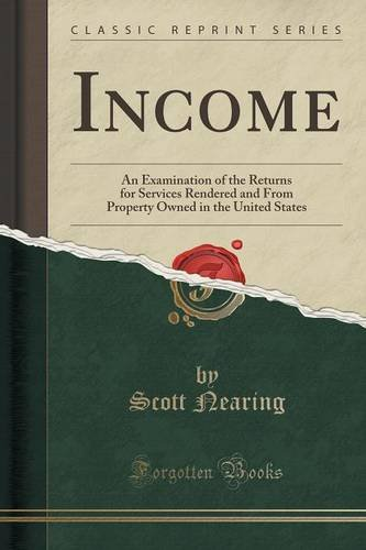 Income: An Examination of the Returns for Services Rendered and From Property Owned in the United States (Classic Reprint)