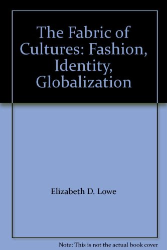 The Fabric of Cultures: Fashion, Identity, Globalization, by Elizabeth D. Lowe, Eugenia Paulicelli, Julia Sharp, Amy H. Winter