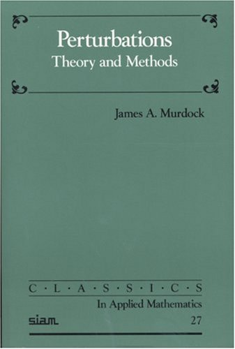 Perturbations: Theory and Methods (Classics in Applied Mathematics)