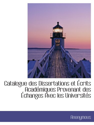 Catalogue des Dissertations et Écrits Académiques Provenant des Échanges Avec les Universités