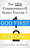 GOD FIRST & IDOLATRY (The TEN Commandments Series Book 1)