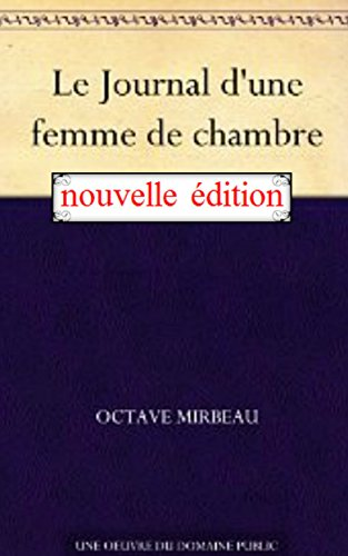 OCTAVE MIRBEAU - Le Journal d'une femme de chambre (Annotated) (English Edition)
