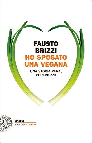 Ho sposato una vegana Una storia vera purtroppo Einaudi Stile libero extra PDF