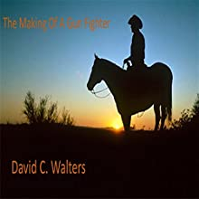 The Making of a Gunfighter Audiobook by David C. Walters Narrated by David C. Walters