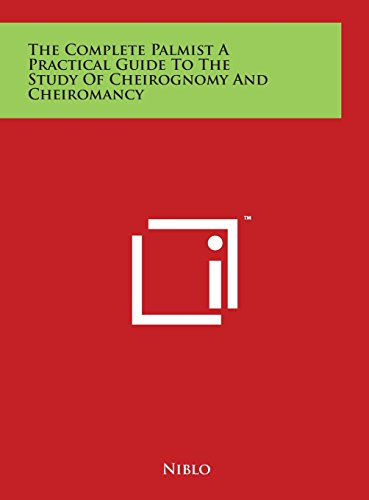 The Complete Palmist a Practical Guide to the Study of Cheirognomy and Cheiromancy