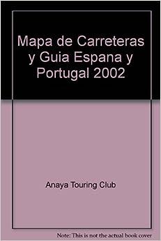 Mapa de Carreteras y Guia Espana y Portugal 2002: Anaya Touring Club