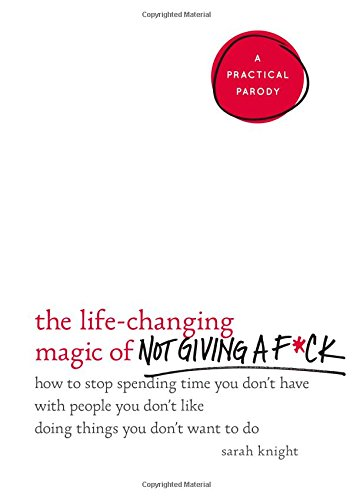 Life-Changing Magic of Not Giving A F*ck