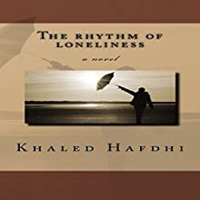 The Rhythm of Loneliness: A Novel Audiobook by Khaled Hafdhi Narrated by James Young