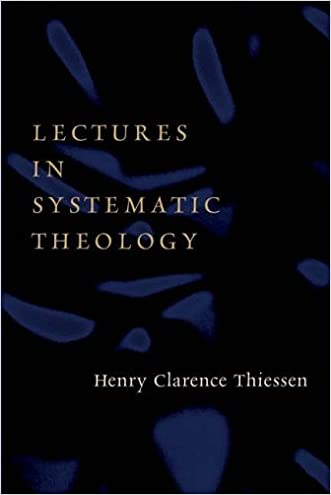 Lectures in Systematic Theology written by Henry C. Thiessen