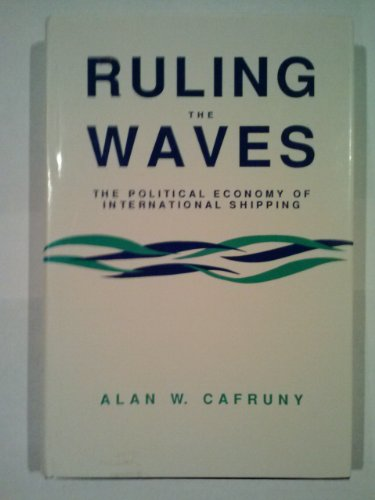 Ruling the Waves: The Political Economy of International Shipping (Studies in International Political Economy)