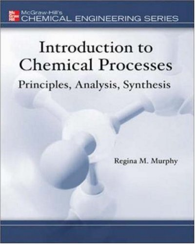 Introduction to Chemical Processes: Principles, Analysis, Synthesis (Mcgraw-Hill Chemical Engineering Series)