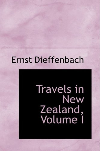 Travels in New Zealand, Volume I: 1
