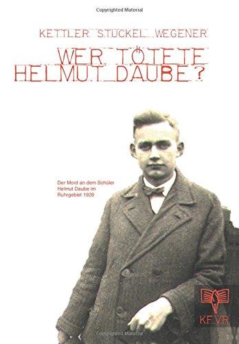 Wer tötete Helmut Daube?: Der Mord an dem Schüler Helmut Daube im Ruhrgebiet 1928