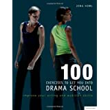 100 Exercises to Get You into Drama School: Improve Your Acting and Audition Skillsby Jona Howl