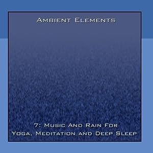 7: Music And Rain For Yoga, Meditation And Deep Sleep