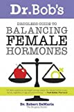 Dr. Bobs Drugless Guide to Balancing Female Hormones (2nd Ed)   [DR BOBS DRUGLESS GT BALANCING] [Paperback]