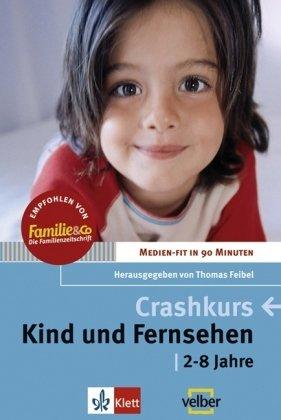 Crashkurs. Kind und Fernsehen. 2 - 8 Jahre. Medien-fit in 90 Minuten (Lernmaterialien)