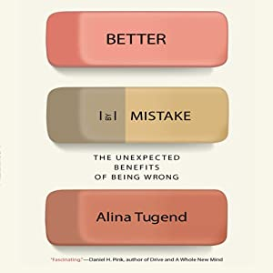 Better by Mistake: The Unexpected Benefits of Being Wrong | [Alina Tugend]