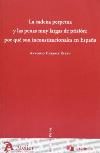 Cadena perpetua y las penas muy largas de prisión: por qué son inconstitucionales en España. (Justicia penal)