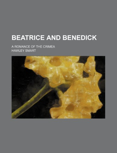 Beatrice and Benedick; A Romance of the Crimea
