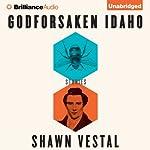 Godforsaken Idaho: Stories | Shawn Vestal