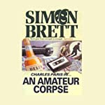 An Amateur Corpse (       UNABRIDGED) by Simon Brett Narrated by Frederick Davidson