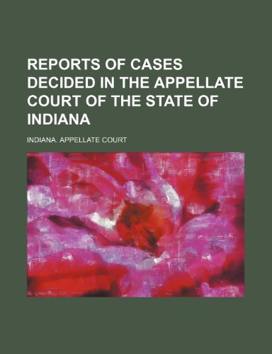 Reports of Cases Decided in the Appellate Court of the State of Indiana (Volume 68)