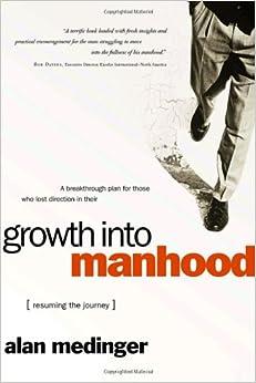 Growth into Manhood: Resuming the Journey: Alan Medinger ...