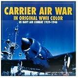 Carrier Air War in Original WWII Color: US Navy Air Combat 1939-1946