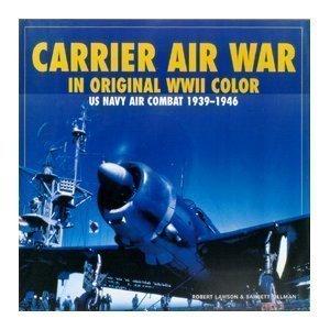 Carrier Air War in Original WWII Color: US Navy Air Combat 1939-1946 PDF