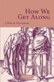 How We Get Along [Paperback] [2009] 1 Ed. J. David Velleman