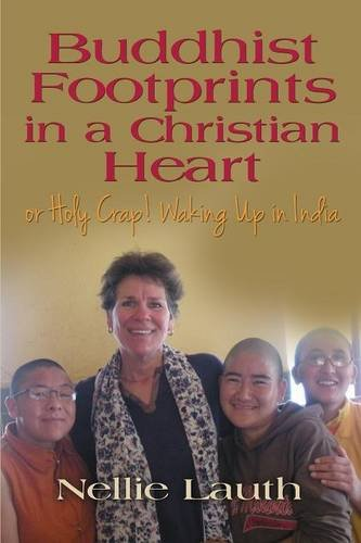 BUDDHIST FOOTPRINTS IN A CHRISTIAN HEART Or Holy Crap! Waking Up In India