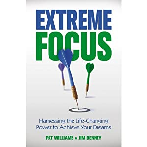 Extreme Focus: Harnessing the Life-Changing Power to Achieve Your Dreams | [Pat Williams, Jim Denney]