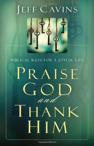 Praise God and Thank Him: Biblical Keys for a Joyful Life