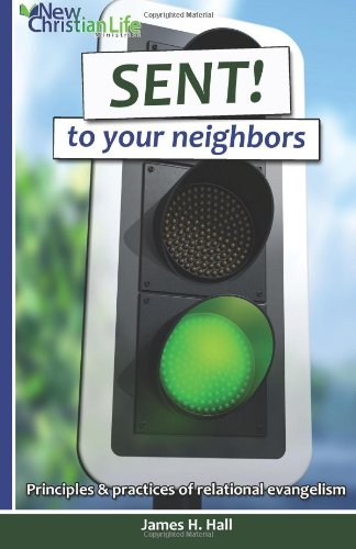SENT! to your neighbors: Principles & practices of relational evangelism