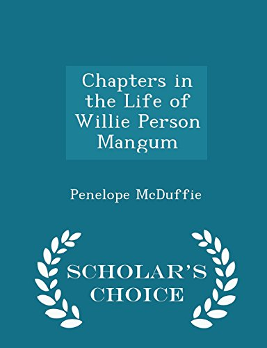 Chapters in the Life of Willie Person Mangum - Scholar's Choice Edition