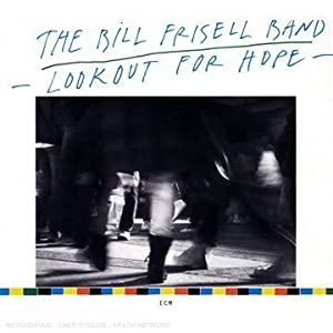 The Friday Morning Listen: The Bill Frisell Band – Lookout For Hope (1987)