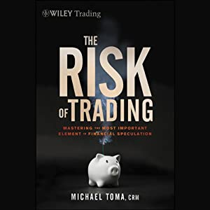 The Risk of Trading: Mastering the Most Important Element in Financial Speculation | [M. Toma]