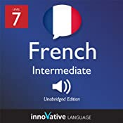 Learn French - Level 7: Intermediate French, Volume 1: Lessons 1-25 | [Innovative Language Learning]