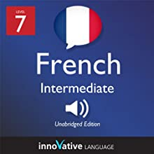 Learn French - Level 7: Intermediate French, Volume 1: Lessons 1-25 (       UNABRIDGED) by Innovative Language Learning Narrated by Virginie Maries