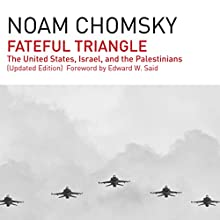 Fateful Triangle: The United States, Israel, and the Palestinians (Updated Edition) (       UNABRIDGED) by Noam Chomsky Narrated by Brian Jones