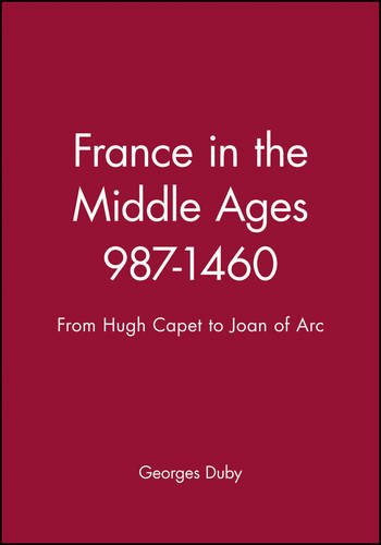 France in the Middle Ages 987-1460: From Hugh Capet to Joan of Arc (History of France)