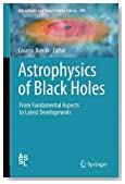 Astrophysics of Black Holes: From Fundamental Aspects to Latest Developments (Astrophysics and Space Science Library)