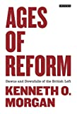 Ages of Reform: Dawns and Downfalls of the British Left (1848855761) by Morgan, Kenneth O.