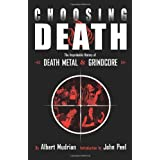 Choosing Death: The Improbable History of Death Metal and Grindcoreby Albert Mudrian