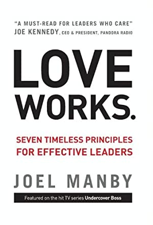 Love Works: Seven Timeless Principles for Effective Leaders