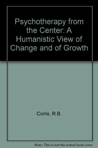 Psychotherapy from the center;: A humanistic view of change and of growth