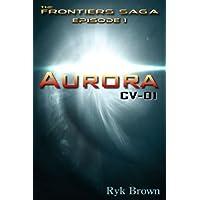 """Ep.#1 - """"Aurora: CV-01"""" (The Frontiers Saga)"""