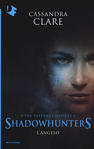L'angelo. Shadowhunters. The infernal devices: 1